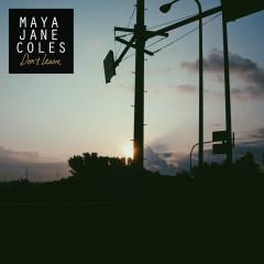 Don't Leave - Maya Jane Coles