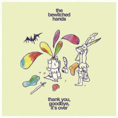 Thank you, goodbye, it's over - The Bewitched Hands