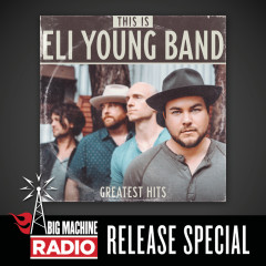This Is Eli Young Band: Greatest Hits (Big Machine Radio Release Special) - Eli Young Band