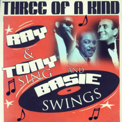 Three Of A Kind - Ray & Tony Sing And Basie Swings - Ray Charles, Tony Bennett, Count Basie