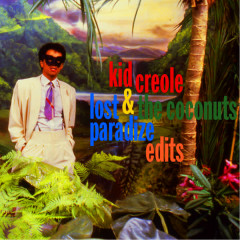 Lost Paradize Edits - Kid Creole & The Coconuts