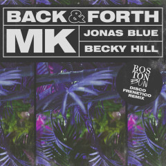Back & Forth (Boston Bun Disco Frenetico Remix) - MK, Jonas Blue, Becky Hill