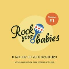 Rock Your Babies: O Melhor do Rock Brasileiro, Vol. 1