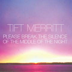 Please Break the Silence of the Middle of the Night (iTunes Exclusive EP) - Tift Merritt