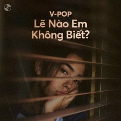 Lẽ Nào Em Không Biết? - Anh Quân Idol, Nhật Phong, Khang Việt, Hoa Vinh