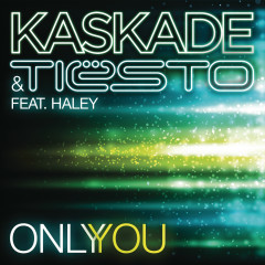 Only You (feat. Haley) - Kaskade, Tiësto, Haley