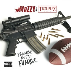 Promise Not to Fumble - Mozzy, Troublez