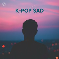 K-Pop Sad - LEE HI, AKMU, K.Will, Leessang