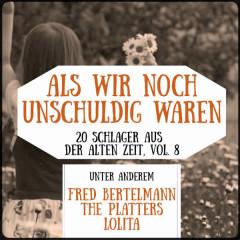 Als wir noch unschuldig waren - 20 Schlager aus der alten Zeit, Vol. 8 - Various Artists
