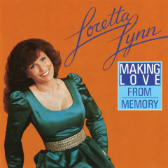 Making Love From Memory - Loretta Lynn