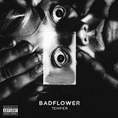 Temper - Badflower