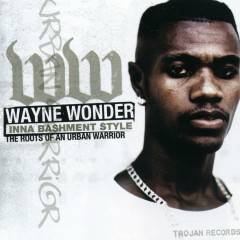 Inna Bashment Style: The Roots of An Urban Warrior - Wayne Wonder