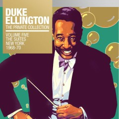 The Private Collection, Vol. 5: The Suites New York 1968 & 1970 - Duke Ellington