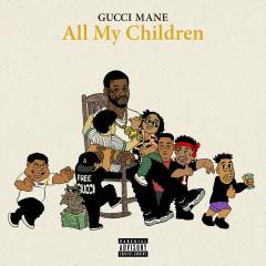 All My Children - Gucci Mane