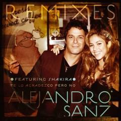 Te lo agradezco, pero no (feat. Shakira) [Remixes] - Alejandro Sanz, Shakira