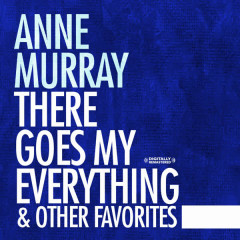 There Goes My Everything & Other Favorites (Digitally Remastered) - Anne Murray