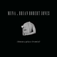 I Know A Place (brian robert jones remix)