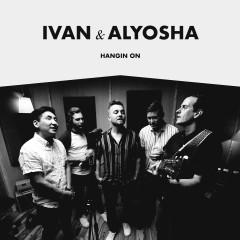 Hangin On - Ivan & Alyosha