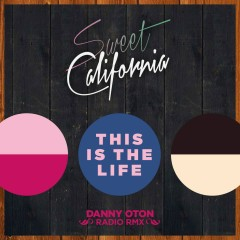 This is the life (Danny Oton Radio Rmx) - Sweet California
