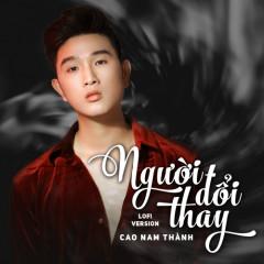 Người Đổi Thay (Lofi Version) (Single) - Cao Nam Thành