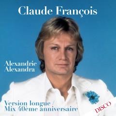 Alexandrie Alexandra (Mix 40ème anniversaire) [Version longue] - Claude François