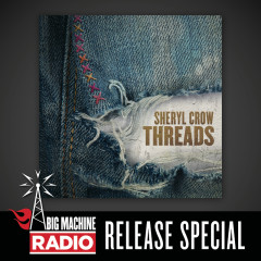 Threads (Big Machine Radio Release Special) - Sheryl Crow