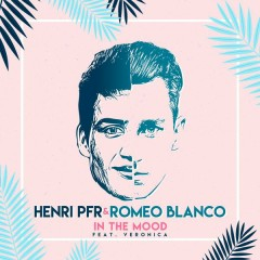 In The Mood (feat. Veronica) - Henri PFR,Romeo Blanco