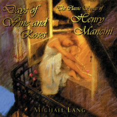 Days Of Wine And Roses (The Classic Songs Of Henry Mancini) - Michael Lang