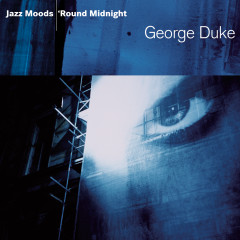 Jazz Moods - 'Round Midnight - George Duke