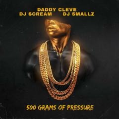 500 Grams Of Pressure - Daddy Cleve, DJ Scream, DJ Smallz