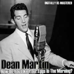 How Do You Like Your Eggs (Digitally Re-Mastered) - Dean Martin