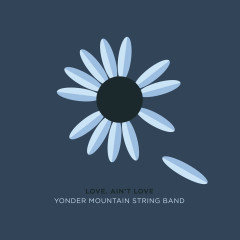 Love. Ain't Love - Yonder Mountain String Band