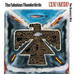 Hot Stuff: The Greatest Hits - The Fabulous Thunderbirds