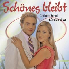 Schönes bleibt - Stefanie Hertel, Stefan Mross