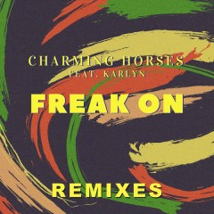 Freak On (Remixes) - Charming Horses,Karlyn