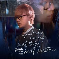 Anh Cũng Biết Đau Biết Buồn (Single) - Trịnh Thiên Ân