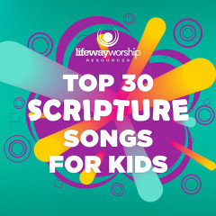 Top 30 Scripture Songs for Kids - Lifeway Kids