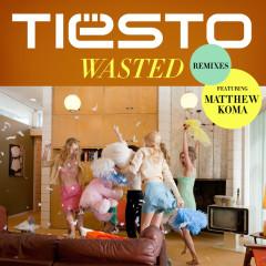 Wasted (Remixes) - Tiësto, Matthew Koma