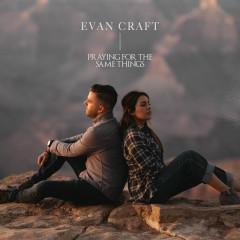 Praying For The Same Things - Evan Craft