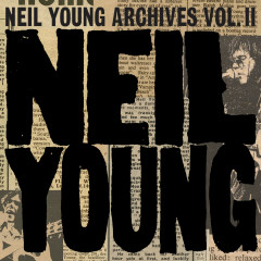 Neil Young Archives Vol. II (1972 - 1976) - Neil Young