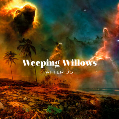 After Us - Weeping Willows