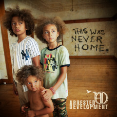 This Was Never Home - Arrested Development