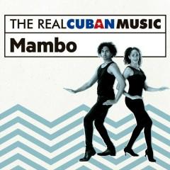 The Real Cuban Music: Mambo (Remasterizado)