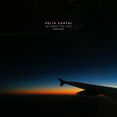 Get What You Give (Remixes) - Felix Cartal