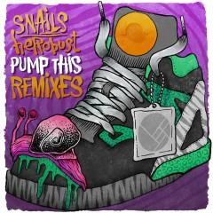Pump This (Remixes) - Snails, heRobust
