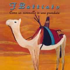 Come Un Cammello In Una Grondaia (2008 Remastered Edition) - Franco Battiato