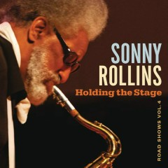 Holding the Stage (Road Shows, Vol. 4) - Sonny Rollins