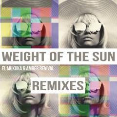 Weight of the Sun (Remixes) - El Mukuka, Amber Revival