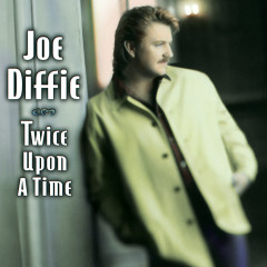 Twice Upon A Time - Joe Diffie