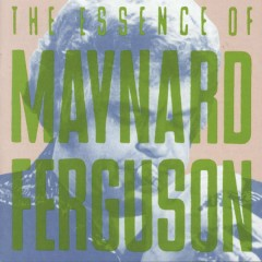 The Essence Of Maynard Ferguson - Maynard Ferguson